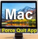 How to Force Quit an App on Mac? With 5 Effective Ways!!