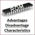 Advantages, Disadvantages, Characteristics of ROM (Read Only Memory)