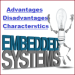 Advantages, Disadvantages, Characteristics of Embedded System
