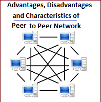 Advantages, Disadvantages, Characteristics of Peer to Peer (P2P) Network